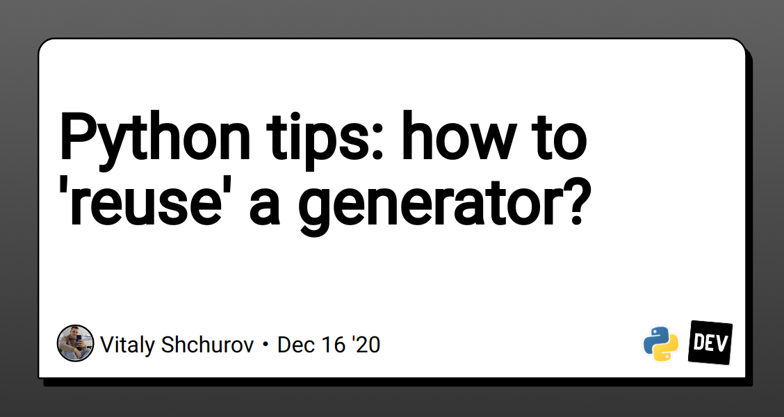 Python tips: how to 'reuse' a generator?