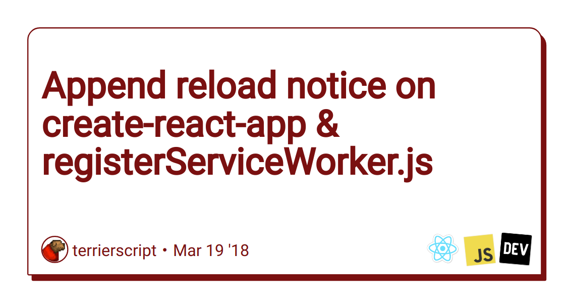 Append reload notice on create-react-app & registerServiceWorker js