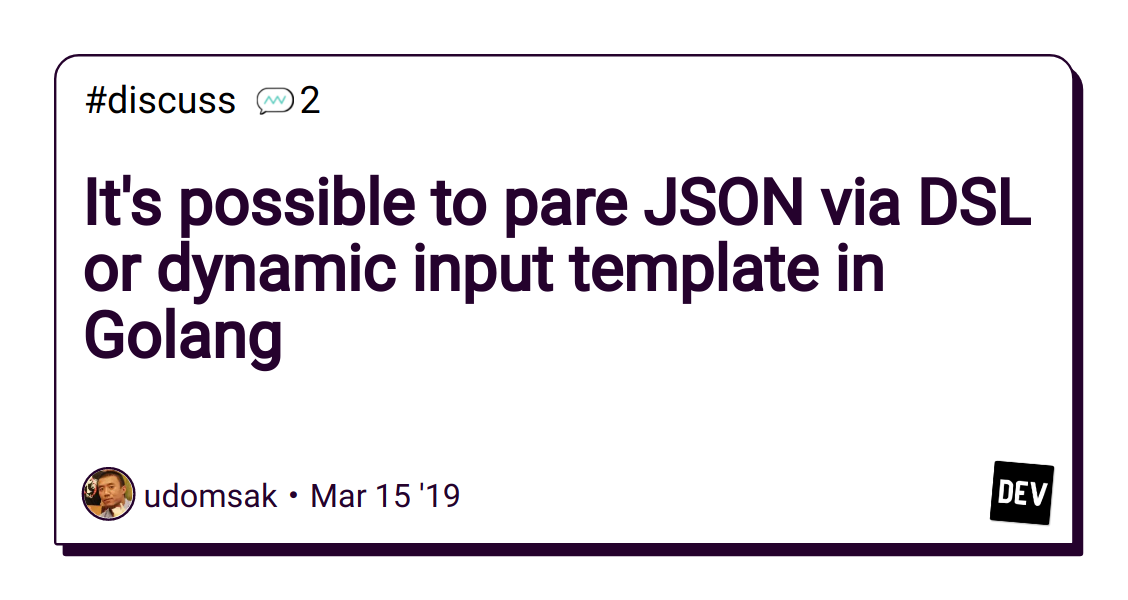 OK, what you haven't explained is that in Go, JSON parsing