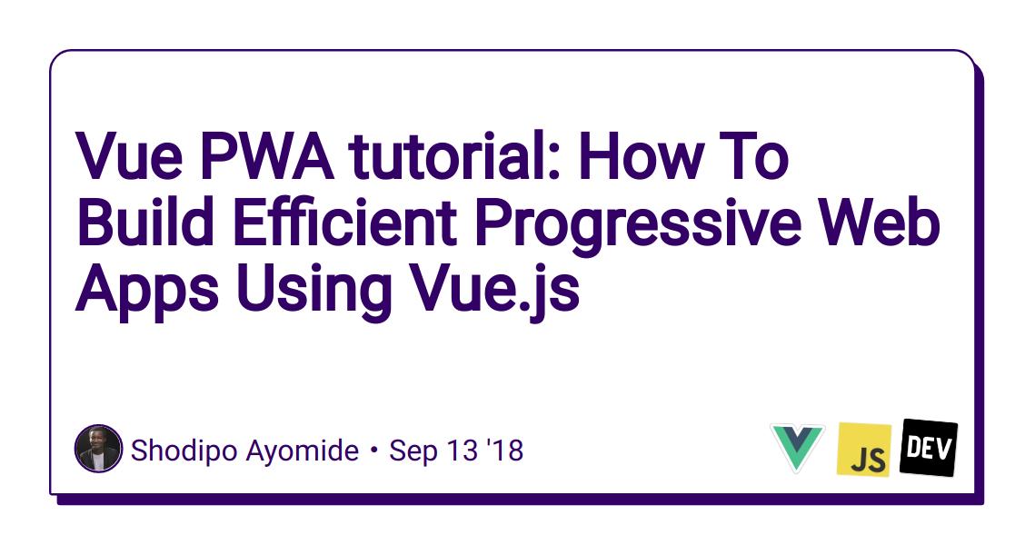 Vue PWA tutorial: How To Build Efficient Progressive Web Apps Using