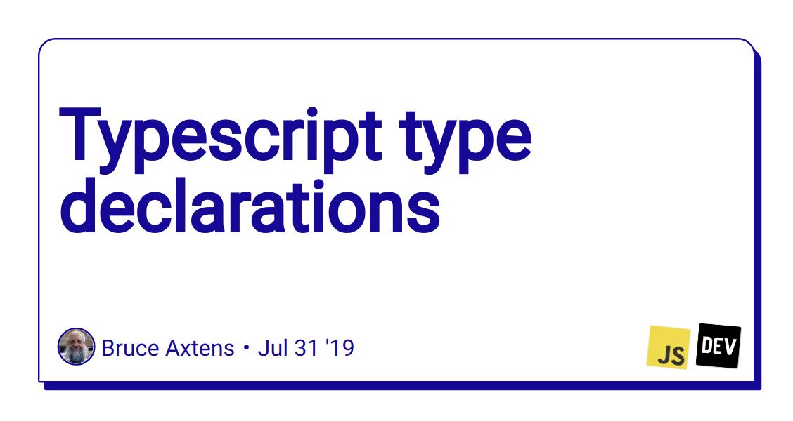 Typescript type declarations - DEV Community 👩 💻👨 💻