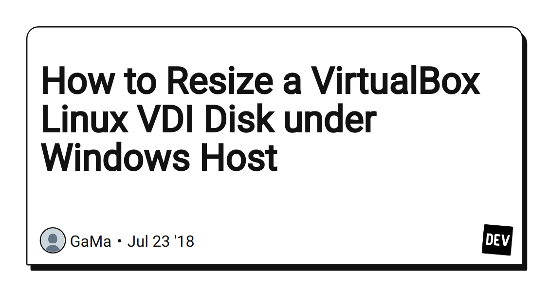 How to Resize a VirtualBox Linux VDI Disk under Windows Host