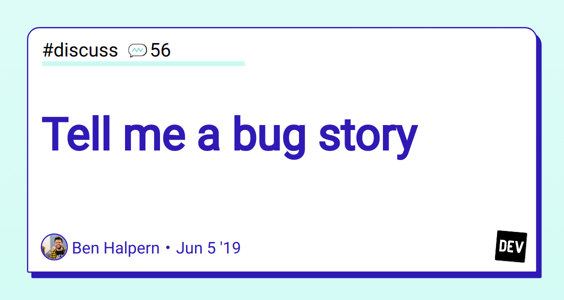 Discussion of Tell me a bug story — DEV