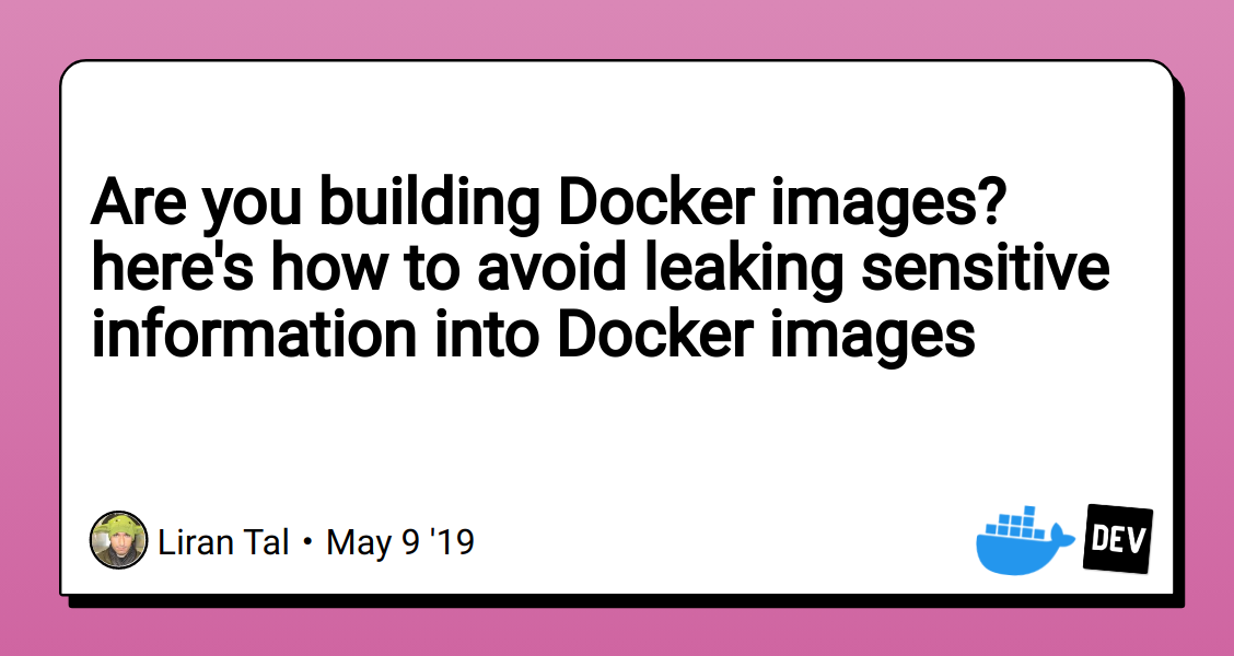 Are you building Docker images? here's how to avoid leaking