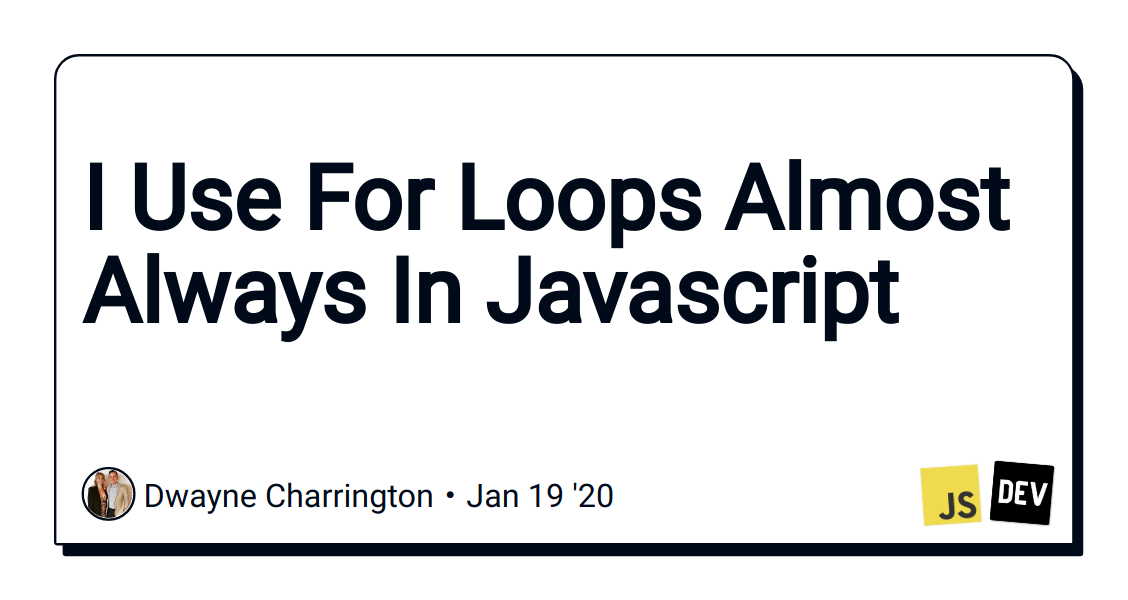 I Use For Loops Almost Always In Javascript