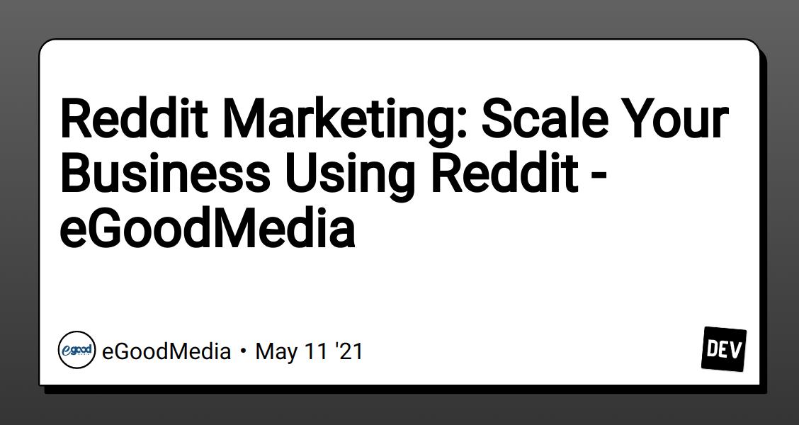 Reddit Marketing: Scale Your Business Using Reddit - eGoodMedia
