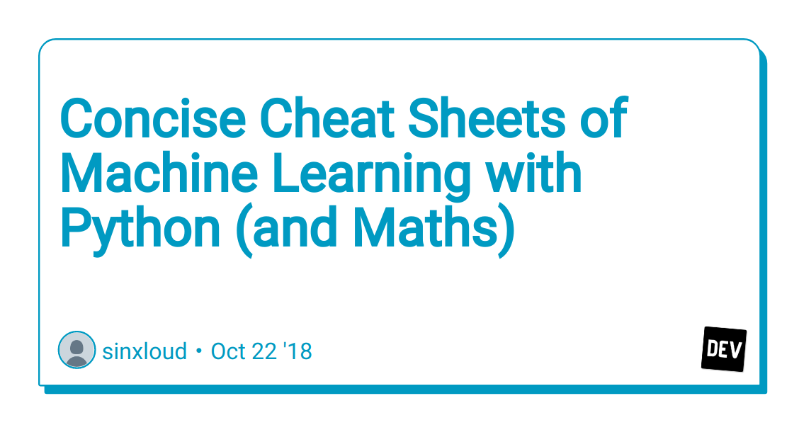Concise Cheat Sheets of Machine Learning with Python (and Maths