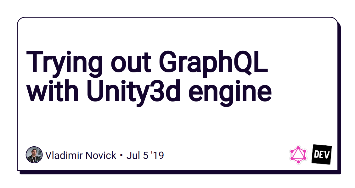 Trying out GraphQL with Unity3d engine - DEV Community 👩 💻👨 💻