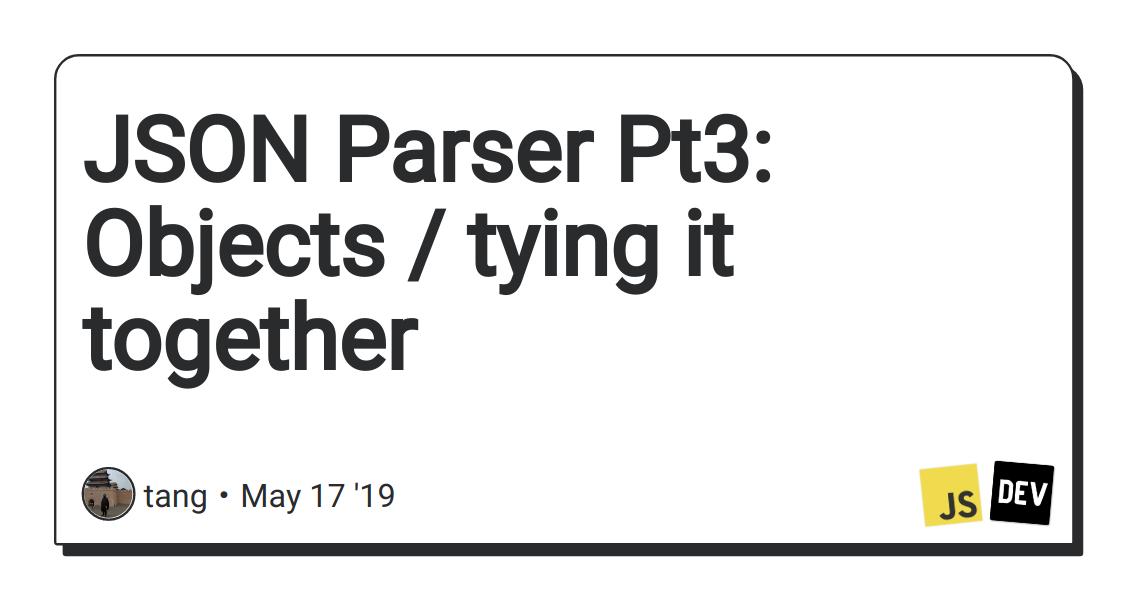 JSON Parser Pt3: Objects / tying it together - DEV Community