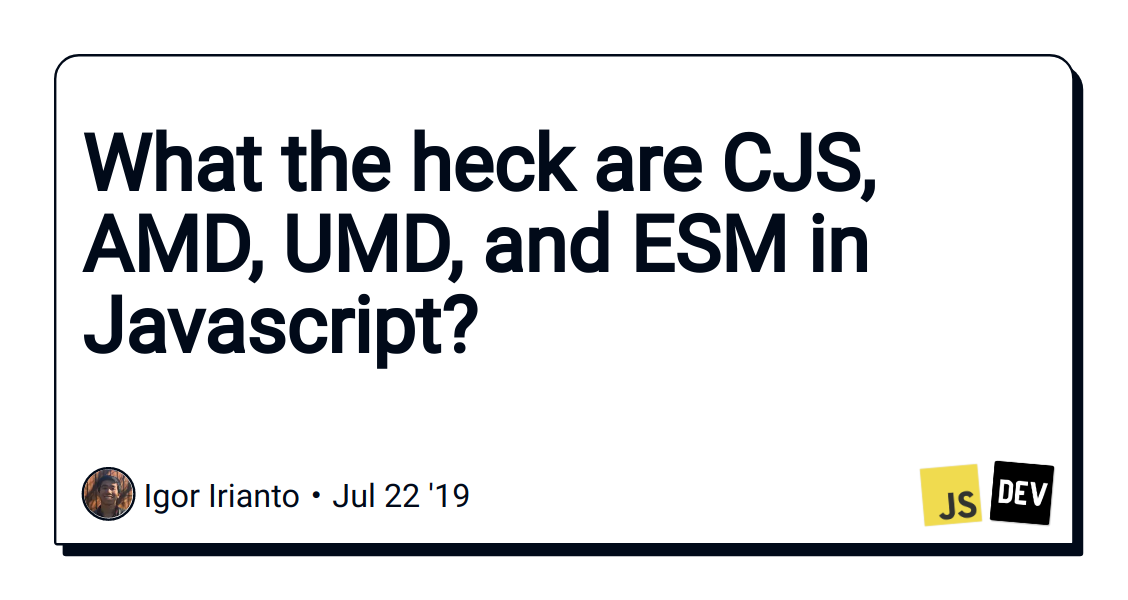 JAVASCRIPT: What the heck are CJS, AMD, UMD, and ESM? - DEV