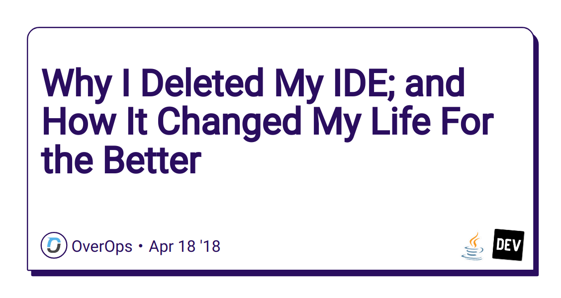 Why I Deleted My IDE