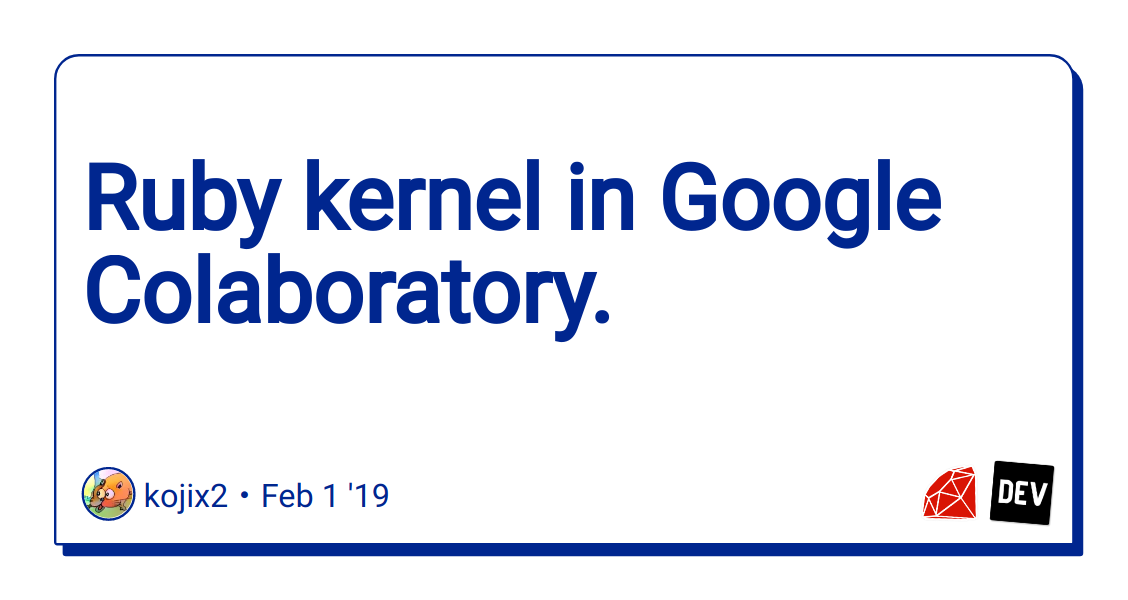Ruby kernel in Google Colaboratory  - DEV Community 👩 💻👨 💻