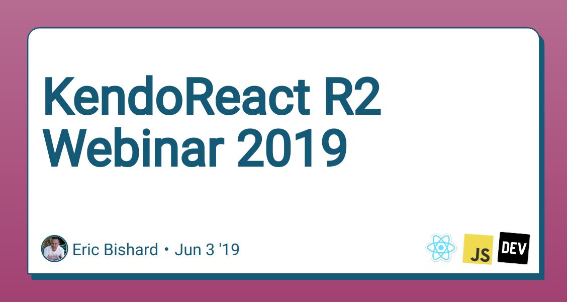 KendoReact R2 Webinar 2019 - DEV Community 👩 💻👨 💻