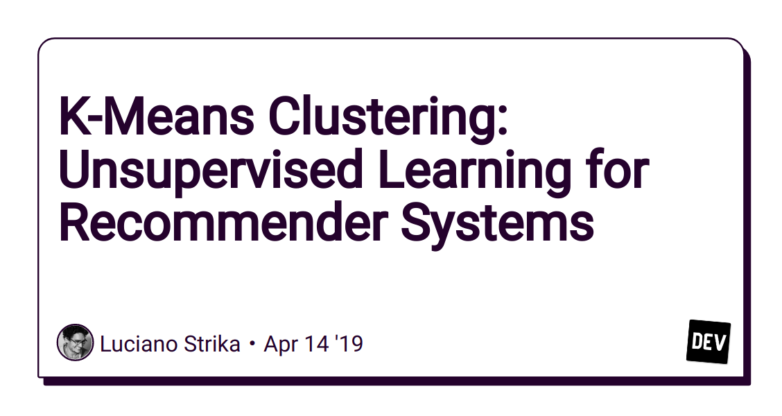 K-Means Clustering: Unsupervised Learning for Recommender Systems