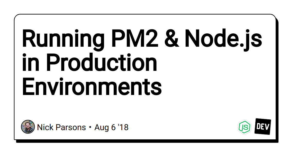 Running PM2 & Node js in Production Environments - DEV Community