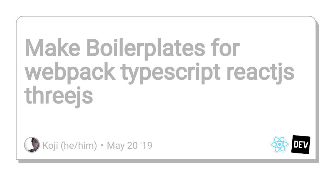 Make Boilerplates for webpack typescript reactjs threejs
