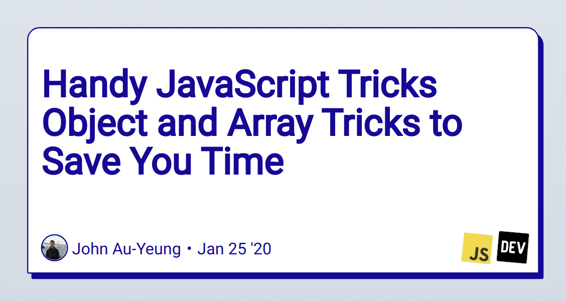 Handy JavaScript Tricks Object and Array Tricks to Save You Time