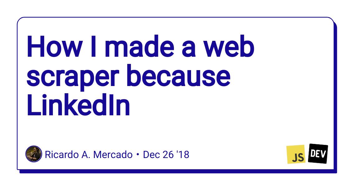How I made a web scraper because LinkedIn - DEV Community