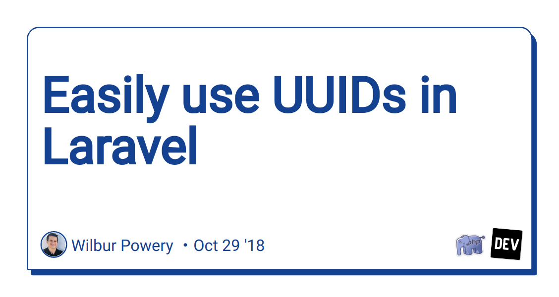 Easily use UUIDs in Laravel - DEV Community 👩 💻👨 💻