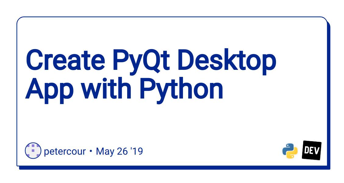 Create PyQt Desktop App with Python - DEV Community 👩 💻👨 💻
