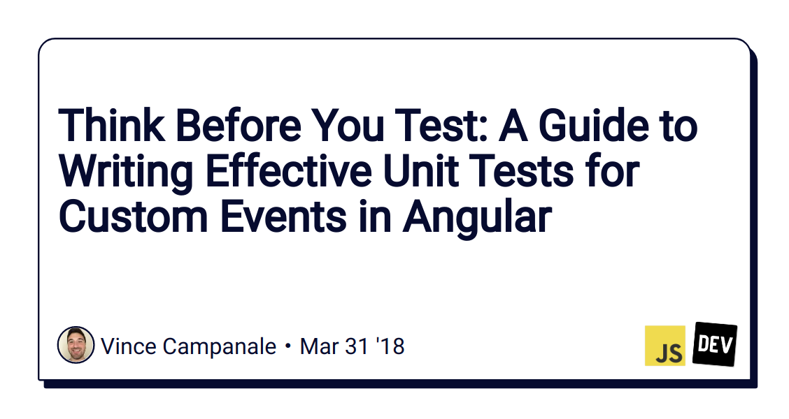 Think Before You Test: A Guide to Writing Effective Unit Tests for
