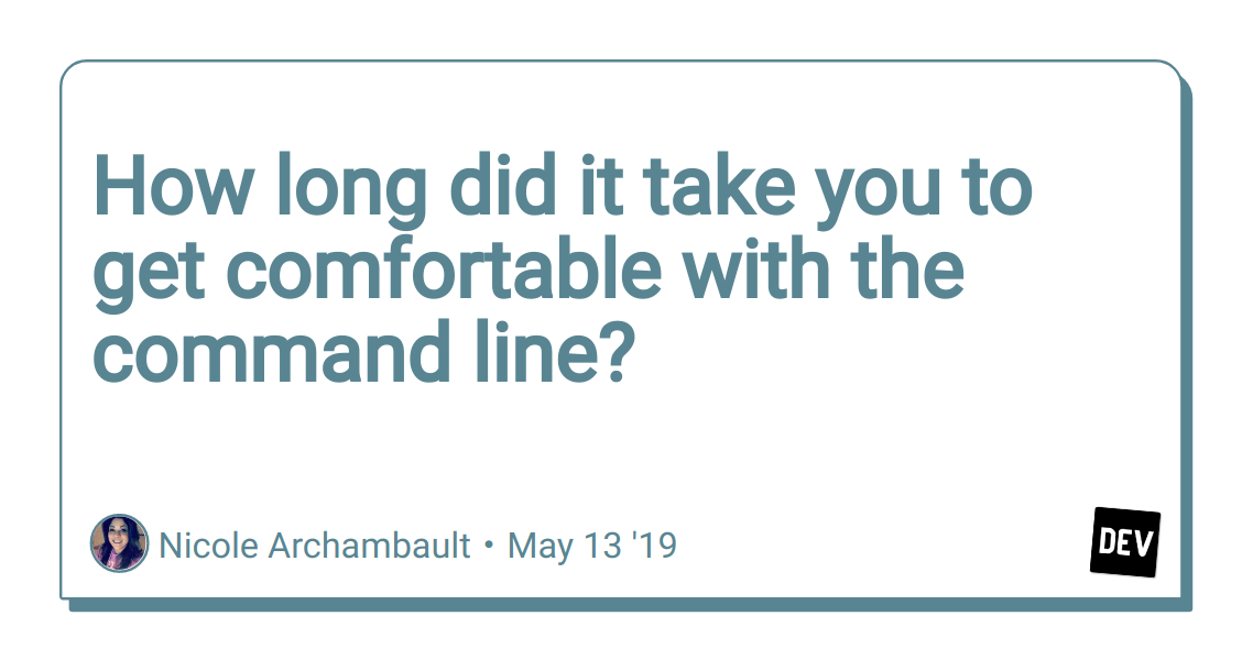How long did it take you to get comfortable with the command line