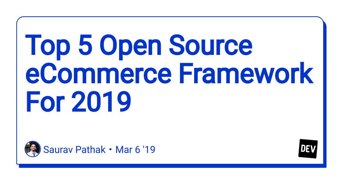 best open source ecommerce 2020 Top 5 Open Source eCommerce Framework For 2019   DEV Community