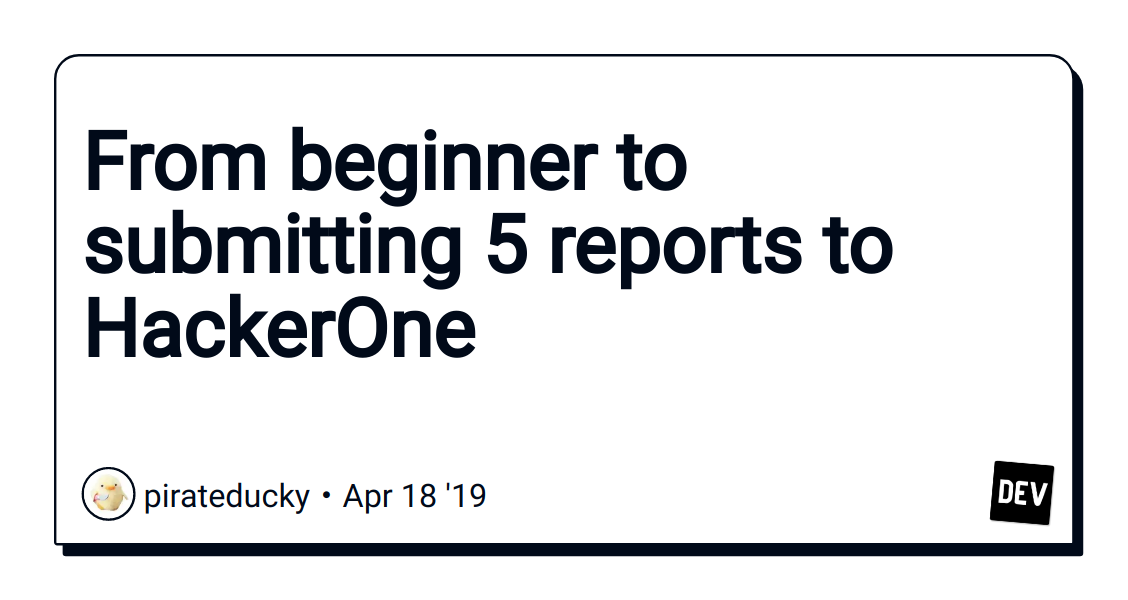 From beginner to submitting 5 reports to HackerOne - DEV