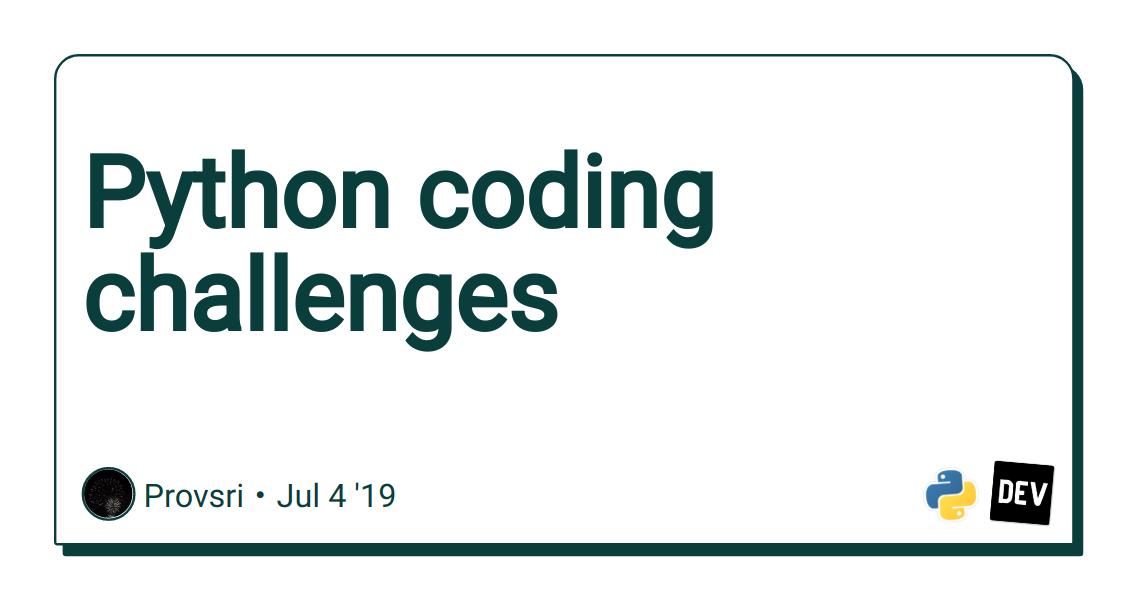 Python coding challenges - DEV Community 👩 💻👨 💻