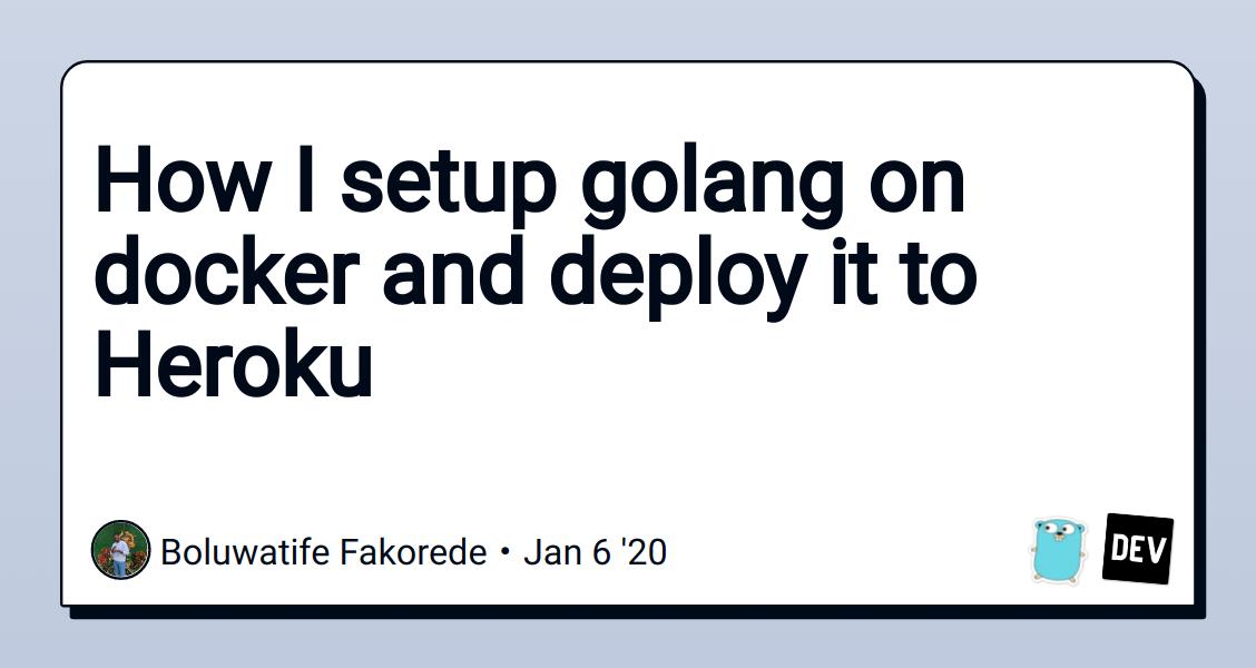 How I setup golang on docker and deploy it to Heroku