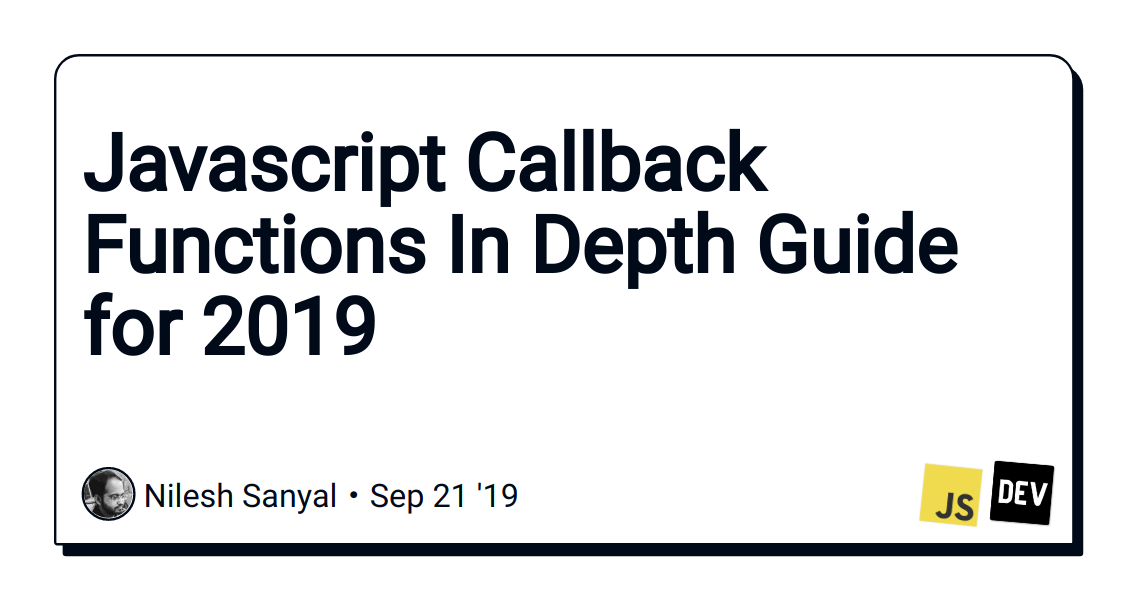 Javascript Callback Functions In Depth Guide for 2019