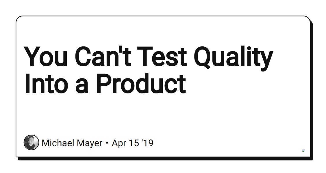 You Can't Test Quality Into a Product - DEV Community