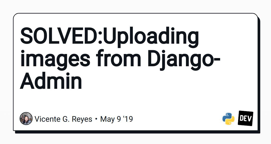 SOLVED:Uploading images from Django-Admin - DEV Community
