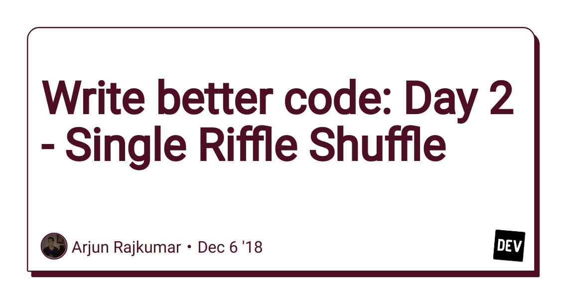 Write better code: Day 2 - Single Riffle Shuffle - DEV