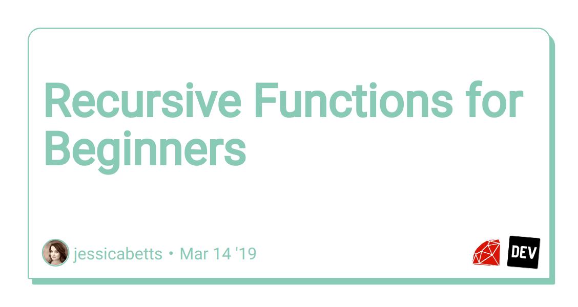 Recursive Functions for Beginners - DEV Community 👩 💻👨 💻
