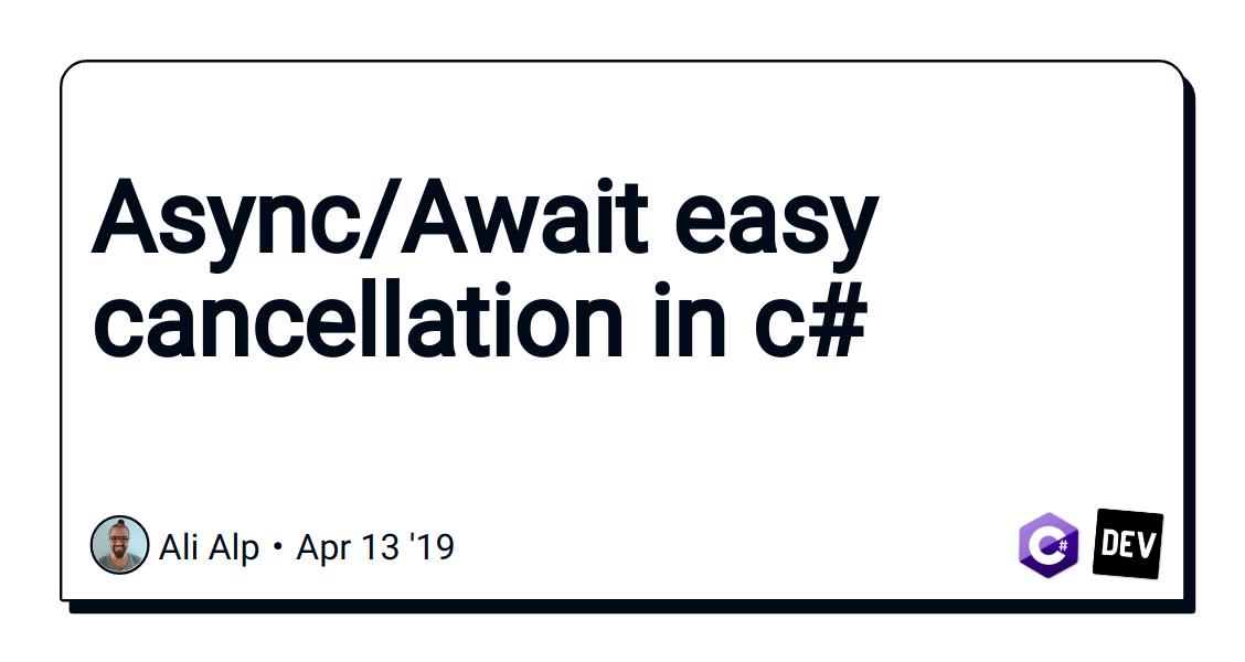 Async/Await easy cancellation in c# - DEV Community 👩 💻👨 💻