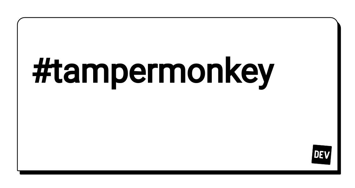 Tampermonkey - DEV Community 👩 💻👨 💻