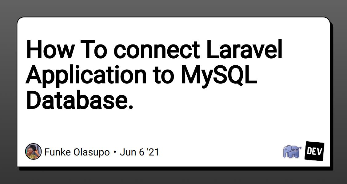 How To connect Laravel Application to MySQL Database.