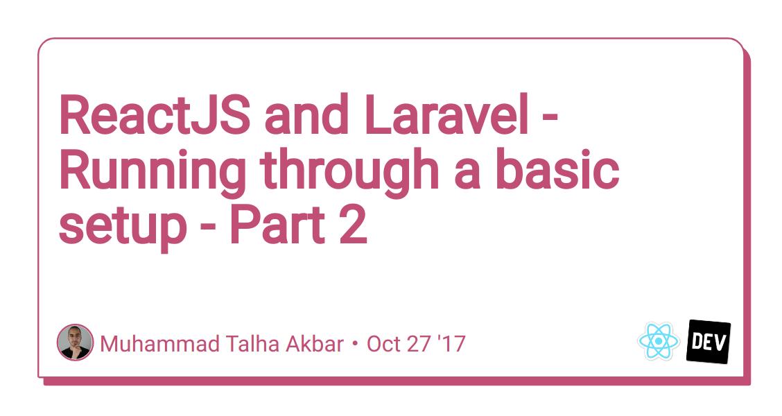 ReactJS and Laravel - Running through a basic setup - Part 2