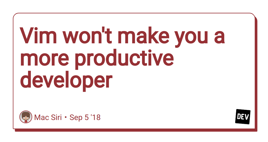 Discussion of Vim won't make you a more productive developer — DEV