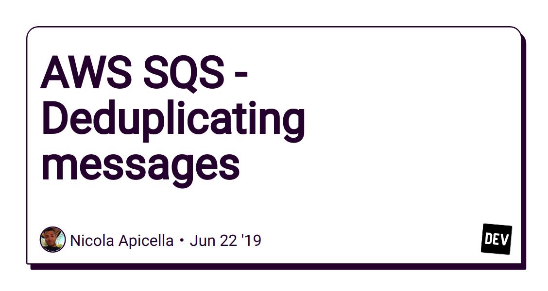 AWS SQS - Deduplicating messages - DEV Community 👩 💻👨 💻