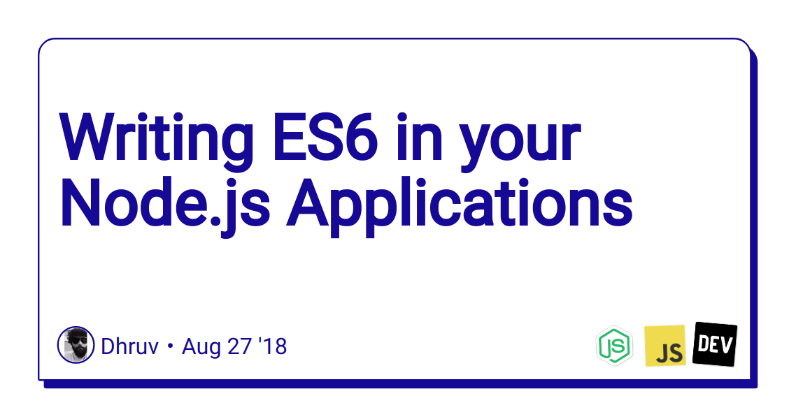 Writing ES6 in your Node js Applications - DEV Community