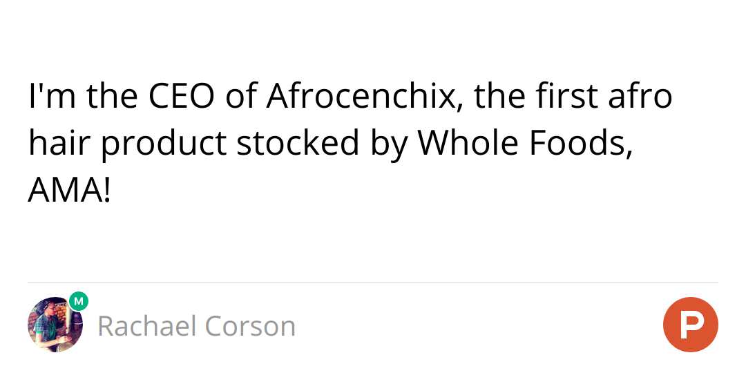 I'm the CEO of Afrocenchix, the first afro hair product stocked by Whole Foods, AMA!