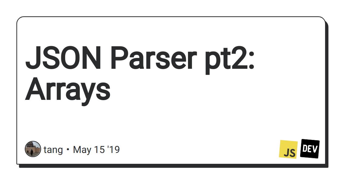 JSON Parser pt2: Arrays - DEV Community 👩 💻👨 💻