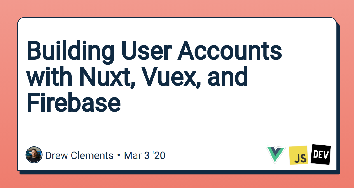 Building User Accounts with Nuxt, Vuex, and Firebase