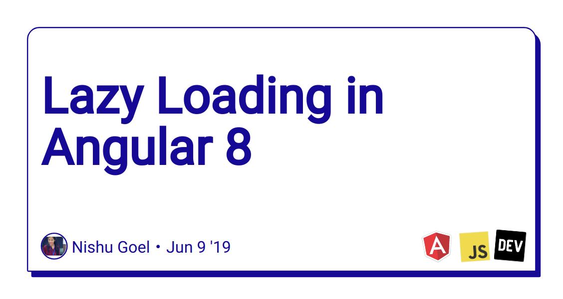 Lazy Loading in Angular 8 - DEV Community 👩 💻👨 💻