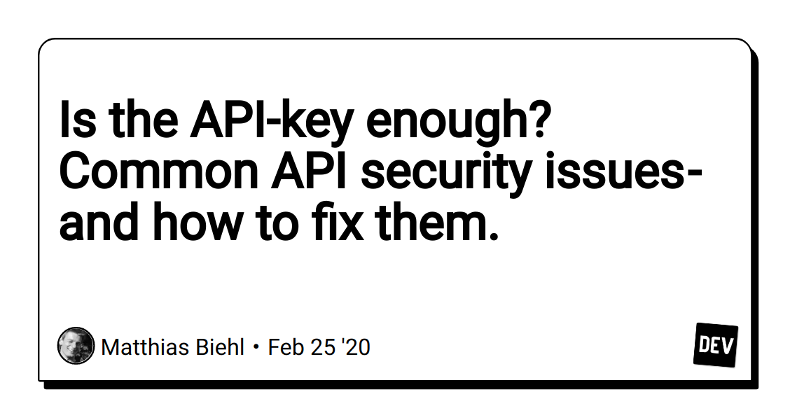 Is the API-key enough? Common API security issues - and how to fix them.