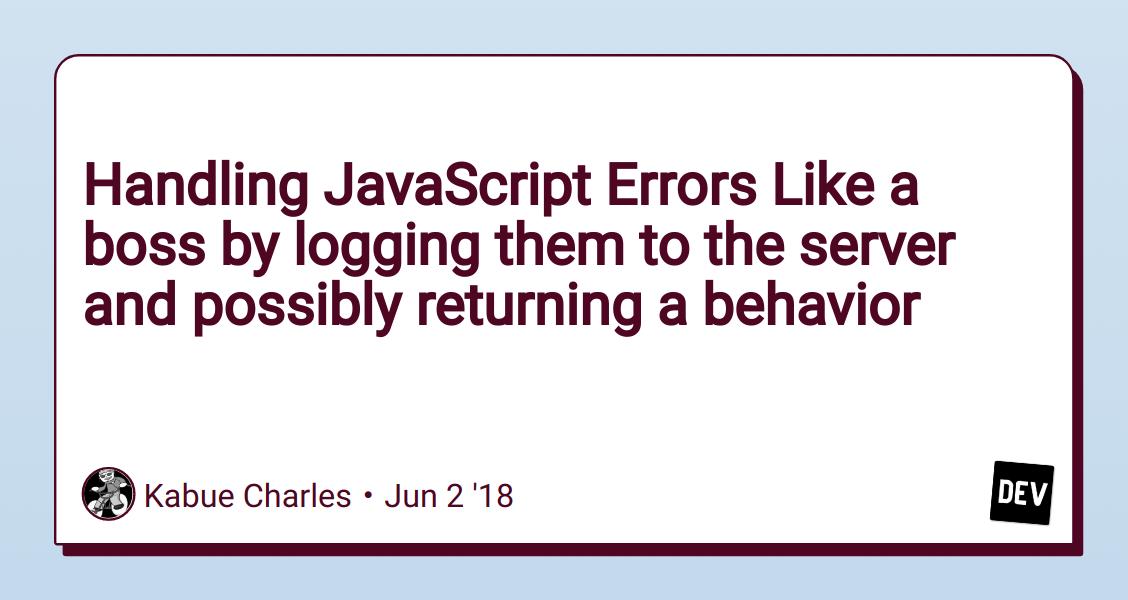 Handling JavaScript Errors Like a boss by logging them to