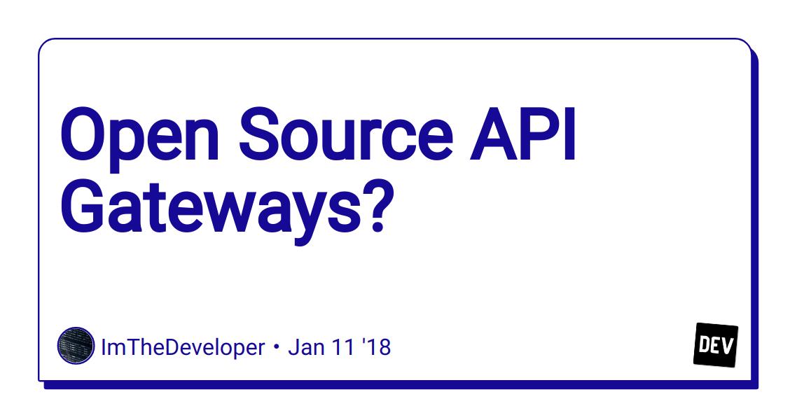 Open Source API Gateways? - DEV Community 👩 💻👨 💻