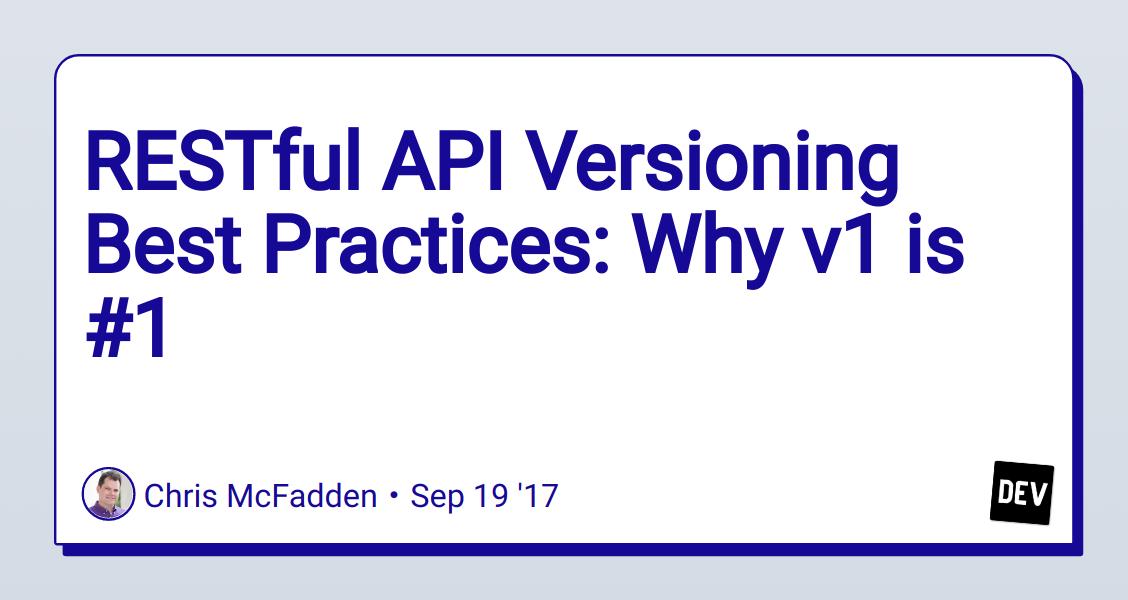 RESTful API Versioning Best Practices: Why v1 is #1 - DEV Community